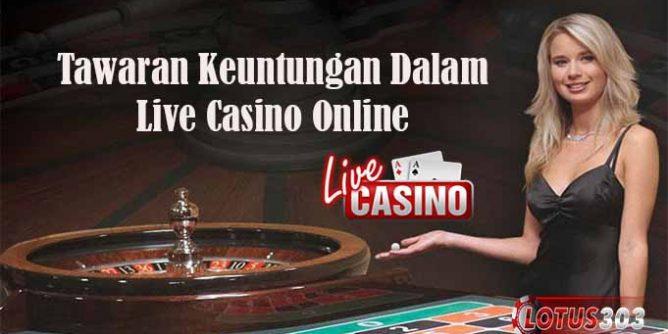 Tawaran Keuntungan Dalam Live Casino Online