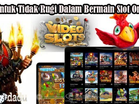 Tips Untuk Tidak Rugi Dalam Bermain Slot Online