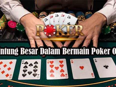 Tips Untung Besar Dalam Bermain Poker Online