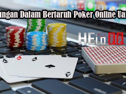Keuntungan Dalam Bertaruh Poker Online Uang Asli